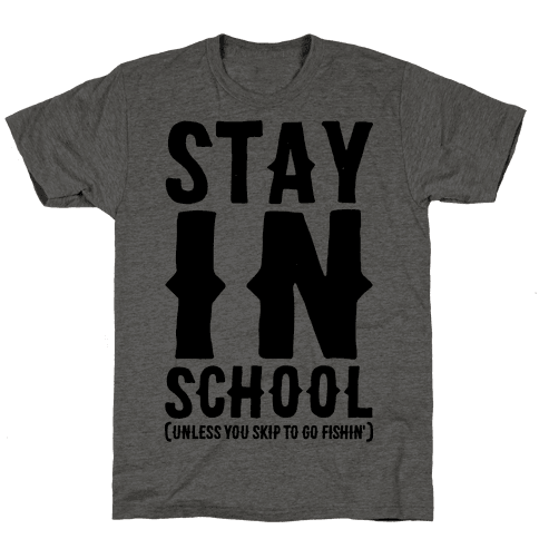 Stay In School Unless You're Fishin' Mens T-Shirt