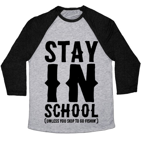 Stay In School Unless You're Fishin' Baseball Tee
