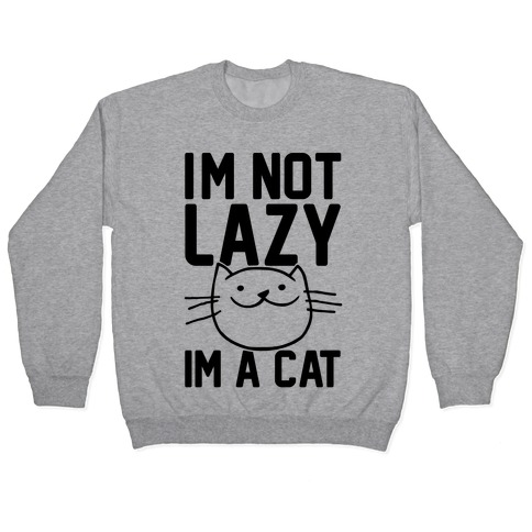 I'm Not Lazy I'm A Cat Pullover