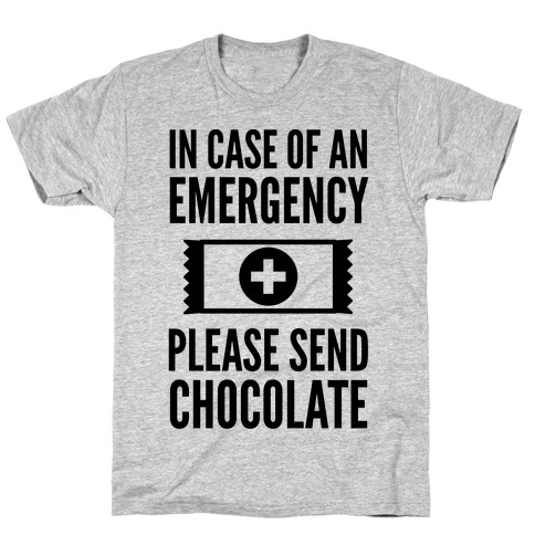 In Case of an Emergency Please Send Chocolate Mens T-Shirt