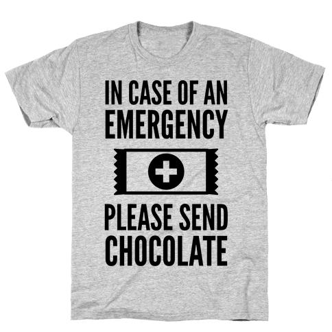 In Case of an Emergency Please Send Chocolate