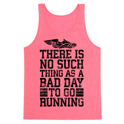There Is No Such Thing As A Bad Day To Go Running Tank Top
