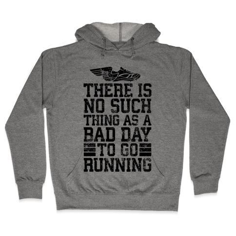 There Is No Such Thing As A Bad Day To Go Running Hooded Sweatshirt