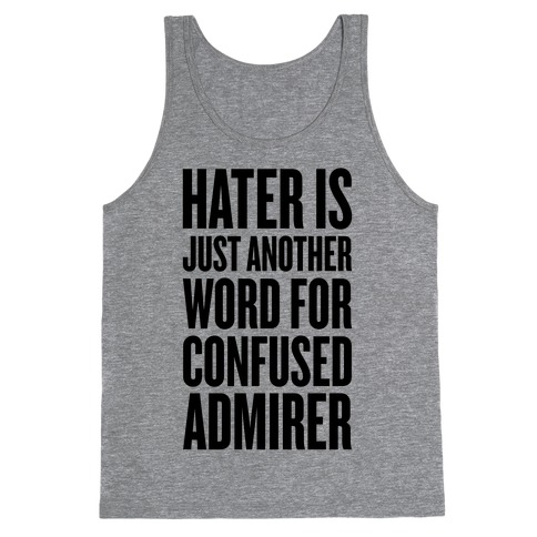 Hater Is Just Another Word For Confused Admirer Tank Top