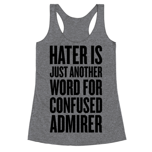 Hater Is Just Another Word For Confused Admirer Racerback Tank Top