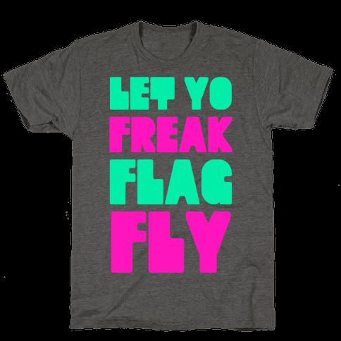 Let Yo Freak Flag Fly Mens/Unisex T-Shirt