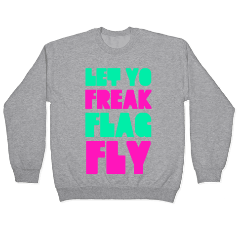 Let Yo Freak Flag Fly Pullover