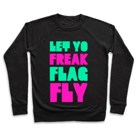 Let Yo Freak Flag Fly Pullover