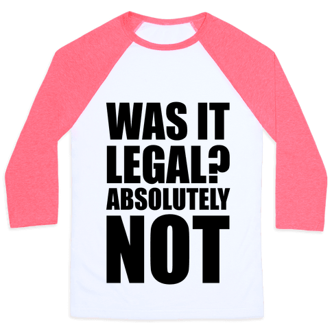 Was It Legal? Absolutely Not! Baseball Tee