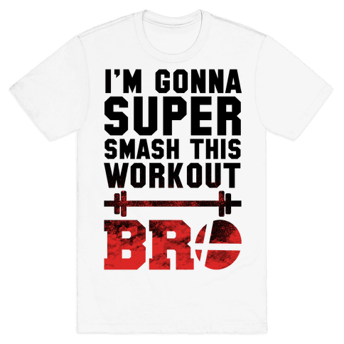 I'm Gonna Super Smash this Workout Bro Mens T-Shirt