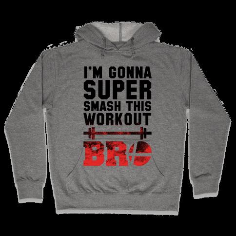 I'm Gonna Super Smash this Workout Bro Hooded Sweatshirt