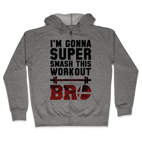 I'm Gonna Super Smash this Workout Bro Zip Hoodie