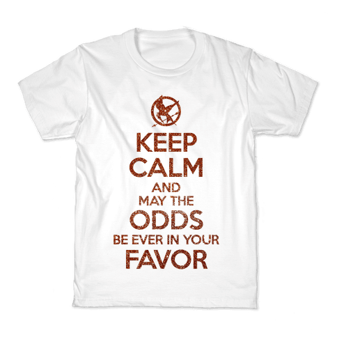 Keep Calm And May The Odds Ever Be In Your Favor Kids T-Shirt
