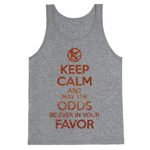 Keep Calm And May The Odds Ever Be In Your Favor Tank Top