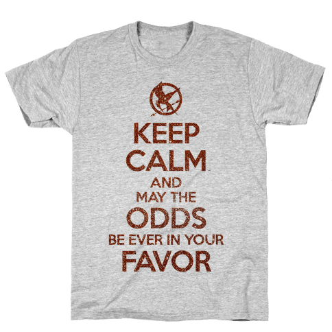 Keep Calm And May The Odds Ever Be In Your Favor Mens T-Shirt
