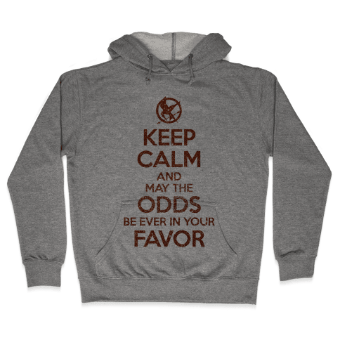 Keep Calm And May The Odds Ever Be In Your Favor Hooded Sweatshirt