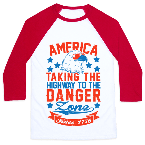 America: Taking The Highway To The Danger Zone Since 1776 Baseball Tee