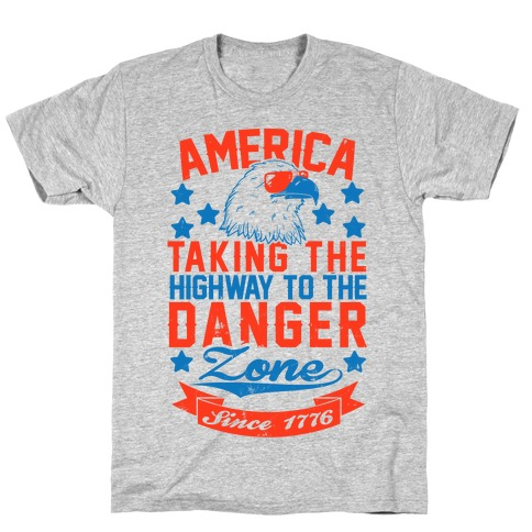 America: Taking The Highway To The Danger Zone Since 1776 T-Shirt