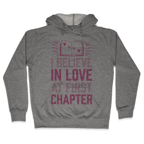 I Believe In Love At First Chapter Hooded Sweatshirt