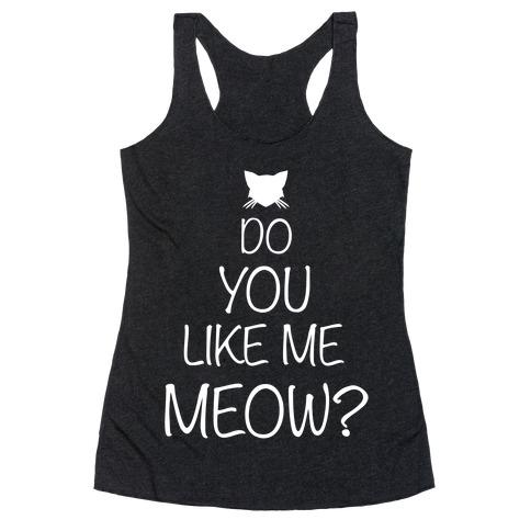 Do You Like Me Meow? Racerback Tank Top