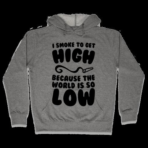 I Smoke To Get High Hooded Sweatshirt