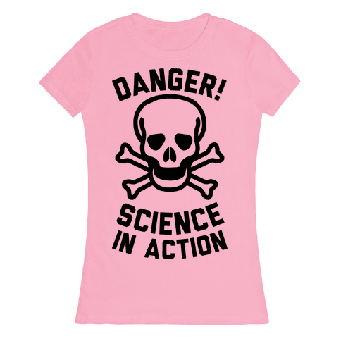 Danger Science In Action Womens T-Shirt