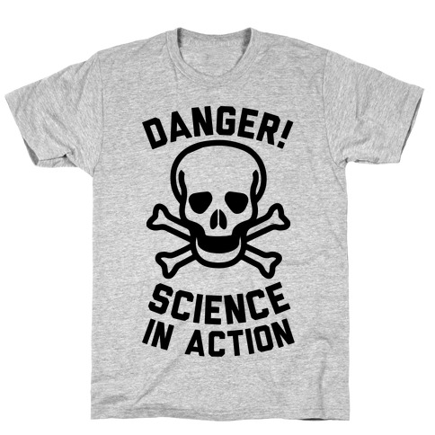 Danger Science In Action T-Shirt