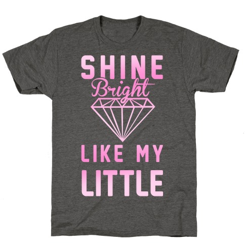 Shine Bright Like My Little T-Shirt