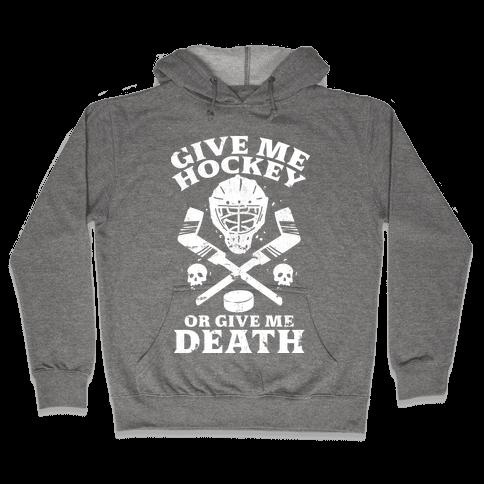 Give Me Hockey Or Give Me Death Hooded Sweatshirt
