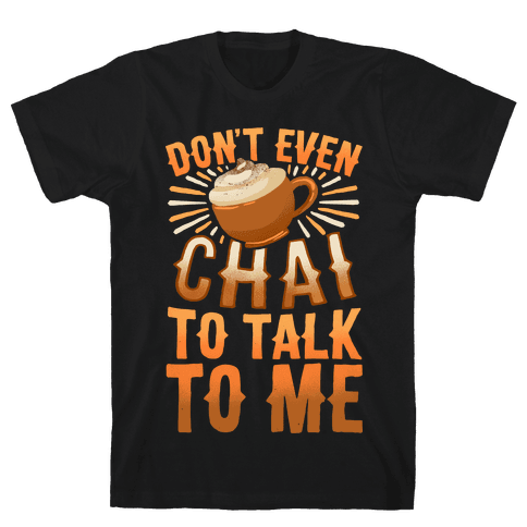 Don't Even Chai To Talk To Me Mens T-Shirt