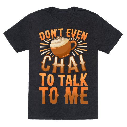 Don't Even Chai To Talk To Me