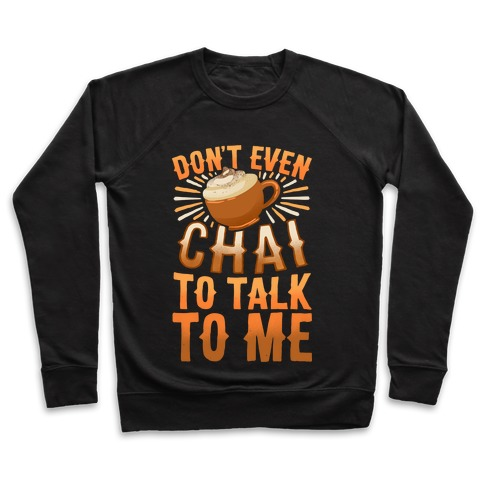 Don't Even Chai To Talk To Me Pullover