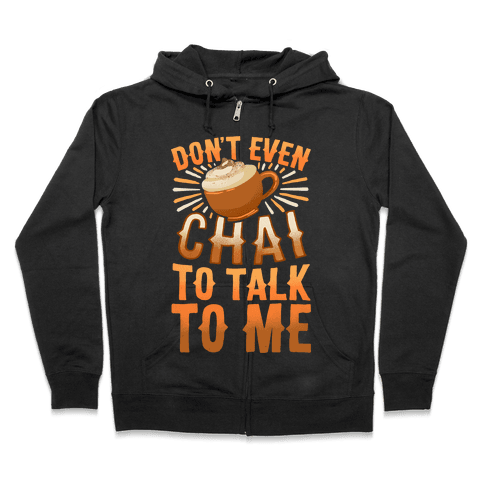 Don't Even Chai To Talk To Me Zip Hoodie