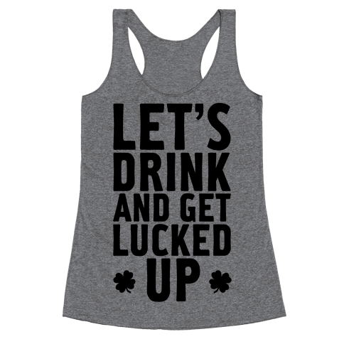 Let's Drink And Get Lucked Up Racerback Tank Top