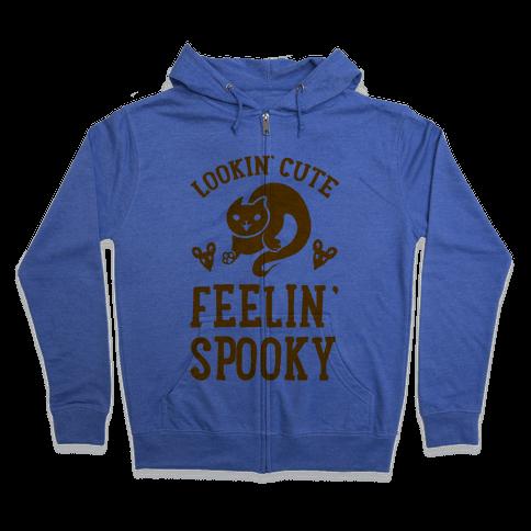 Lookin' Cute. Feeling Spooky. Zip Hoodie