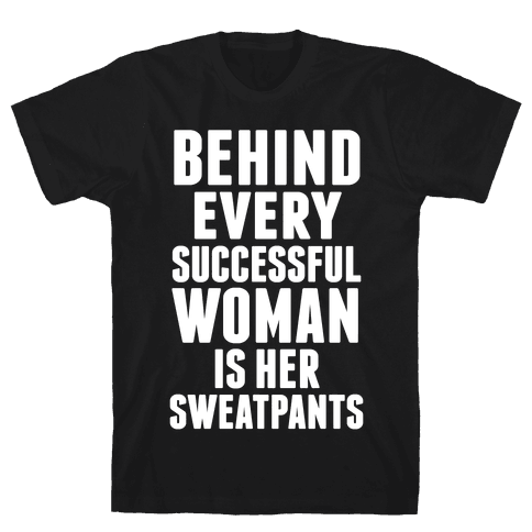 Behind Every Successful Woman Is Her Sweatpants Mens T-Shirt
