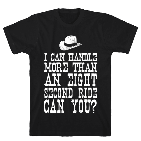 I Can Handle More Than An Eight Second Ride Can You? Mens T-Shirt