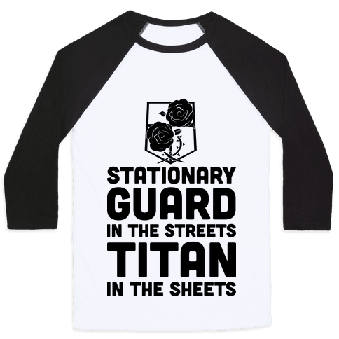 Stationary Guard In The Streets Titan In The Sheets Baseball Tee