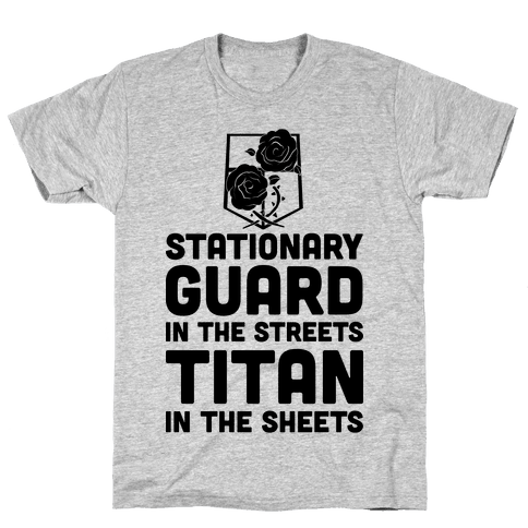 Stationary Guard In The Streets Titan In The Sheets Mens T-Shirt
