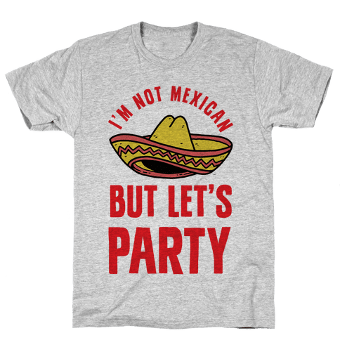 I'm Not Mexican But Let's Party Mens T-Shirt