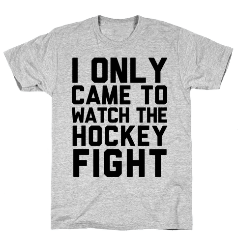 I Only Came to Watch the Hockey Fight Mens T-Shirt