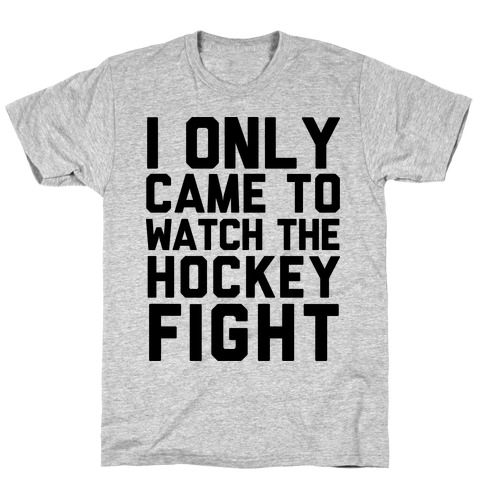 I Only Came to Watch the Hockey Fight T-Shirt