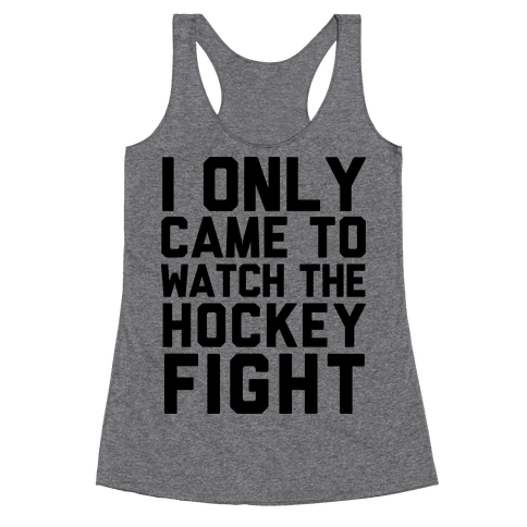 I Only Came to Watch the Hockey Fight Racerback Tank Top