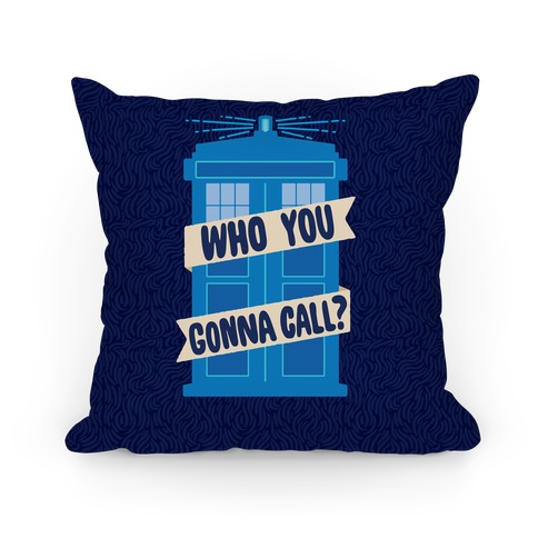 (Doctor) Who You Gonna Call? Pillow