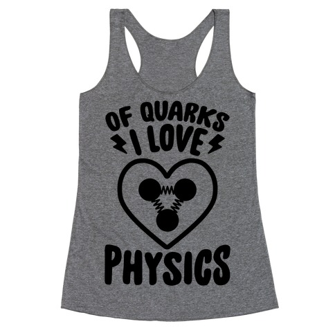 Of Quarks I Love Physics Racerback Tank Top