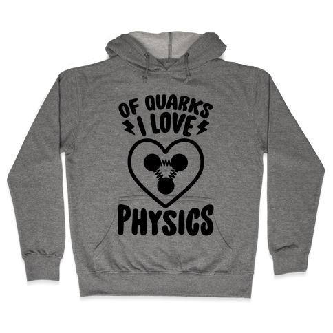 Of Quarks I Love Physics Hooded Sweatshirt