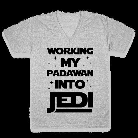 Working My Padawan Into Jedi V-Neck Tee Shirt