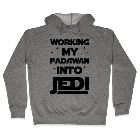 Working My Padawan Into Jedi Hooded Sweatshirt