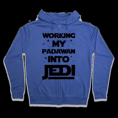 Working My Padawan Into Jedi Zip Hoodie