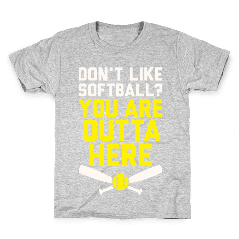 Don't Like Softball? You Are Outta Here Kids T-Shirt
